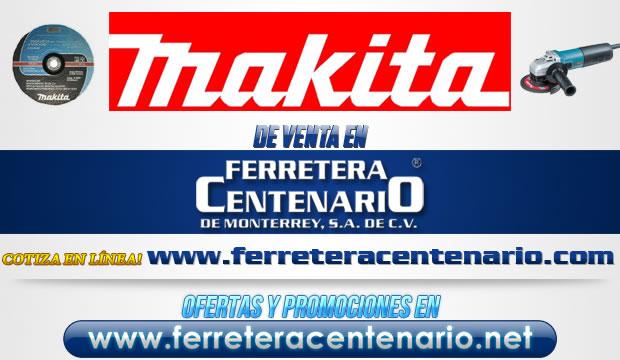 Herramientas y accesorios MAKITA de venta en Ferretera Centenario